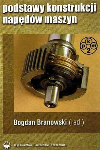 Podstawy konstrukcji napêdów maszyn - Branowski Bogdan